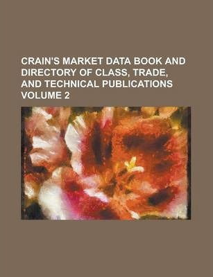 Crain's Market Data Book and Directory of Class, Trade, and Technical Publications Volume 2