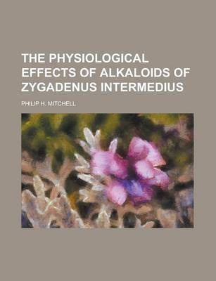 The Physiological Effects of Alkaloids of Zygadenus Intermedius