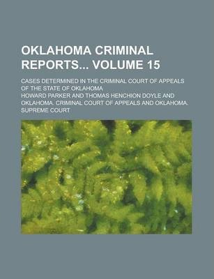 Oklahoma Criminal Reports; Cases Determined in the Criminal Court of Appeals of the State of Oklahoma Volume 15