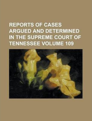 Reports of Cases Argued and Determined in the Supreme Court of Tennessee Volume 109