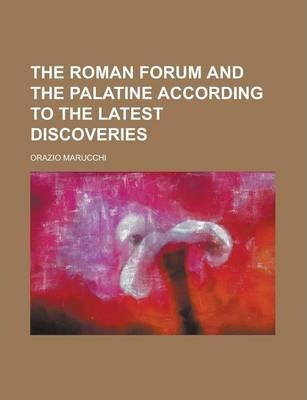 The Roman Forum and the Palatine According to the Latest Discoveries
