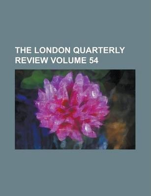 The London Quarterly Review Volume 54