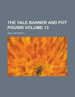 The Yale Banner and Pot Pourri Volume 13