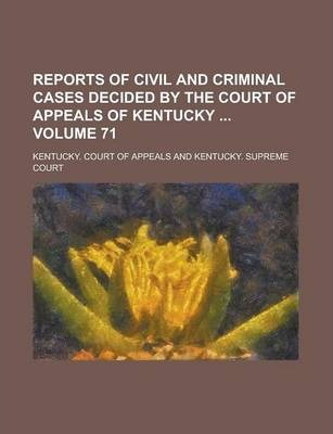 Reports of Civil and Criminal Cases Decided by the Court of Appeals of Kentucky Volume 71