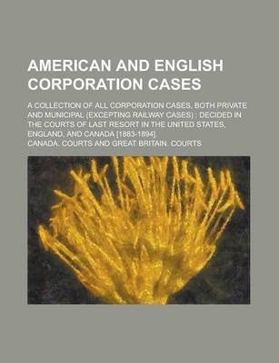 American and English Corporation Cases; A Collection of All Corporation Cases, Both Private and Municipal (Excepting Railway Cases)