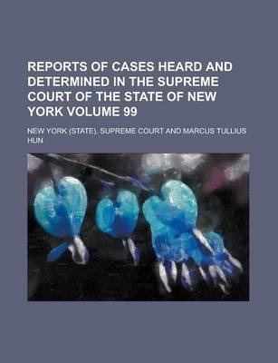 Reports of Cases Heard and Determined in the Supreme Court of the State of New York Volume 99