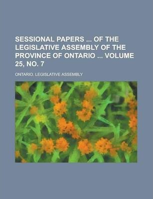 Sessional Papers of the Legislative Assembly of the Province of Ontario Volume 25, No. 7