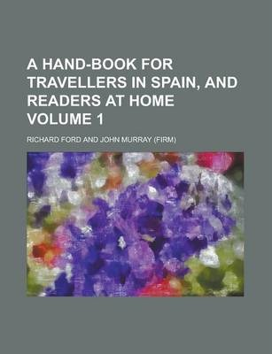 A Hand-Book for Travellers in Spain, and Readers at Home Volume 1