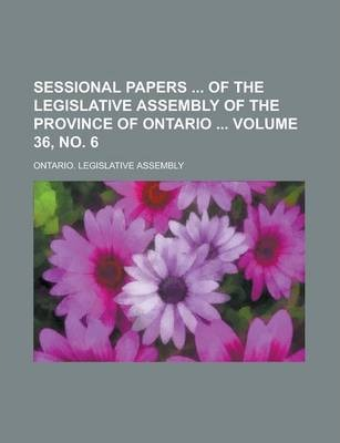 Sessional Papers of the Legislative Assembly of the Province of Ontario Volume 36, No. 6