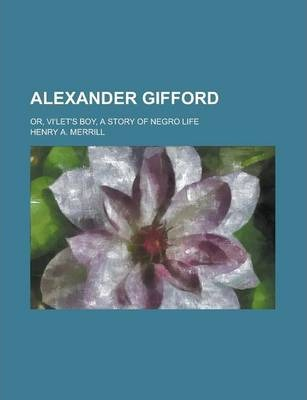 Alexander Gifford; Or, Vi'let's Boy, a Story of Negro Life