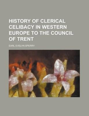 History of Clerical Celibacy in Western Europe to the Council of Trent