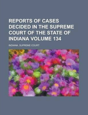 Reports of Cases Decided in the Supreme Court of the State of Indiana Volume 134