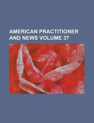 American Practitioner and News Volume 37