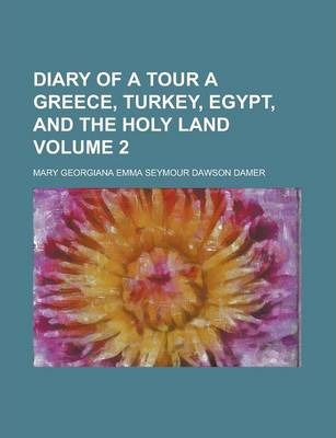 Diary of a Tour a Greece, Turkey, Egypt, and the Holy Land Volume 2