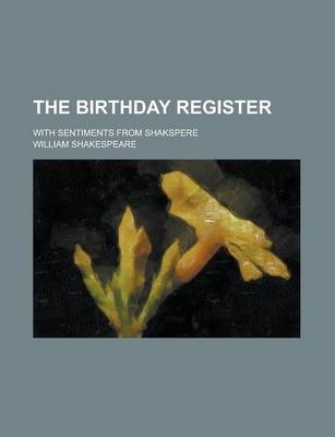 The Birthday Register; With Sentiments from Shakspere