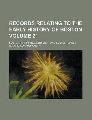 Records Relating to the Early History of Boston Volume 21