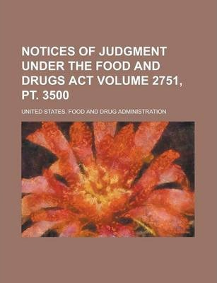 Notices of Judgment Under the Food and Drugs ACT Volume 2751, PT. 3500