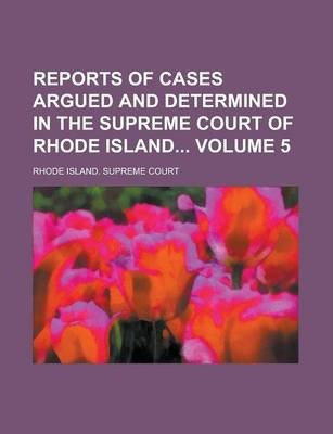 Reports of Cases Argued and Determined in the Supreme Court of Rhode Island Volume 5