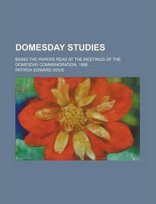 Domesday Studies; Being the Papers Read at the Meetings of the Domesday Commenoration, 1886 ...