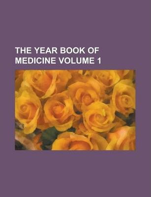 The Year Book of Medicine Volume 1