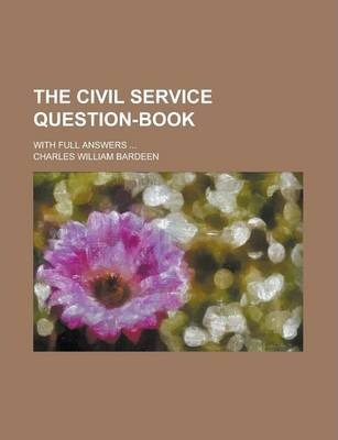 The Civil Service Question-Book; With Full Answers ...