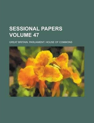 Sessional Papers Volume 47