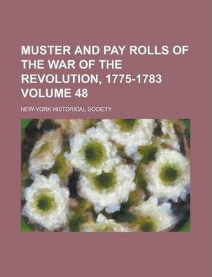 Muster and Pay Rolls of the War of the Revolution, 1775-1783 Volume 48