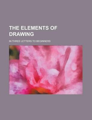 The Elements of Drawing; In Three Letters to Beginners