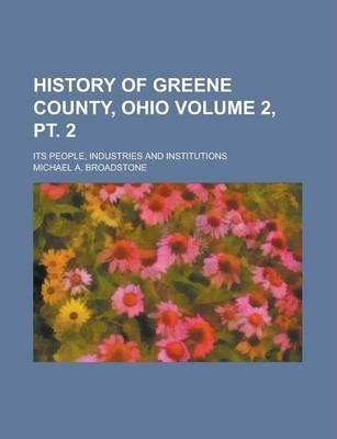 History of Greene County, Ohio; Its People, Industries and Institutions Volume 2, PT. 2