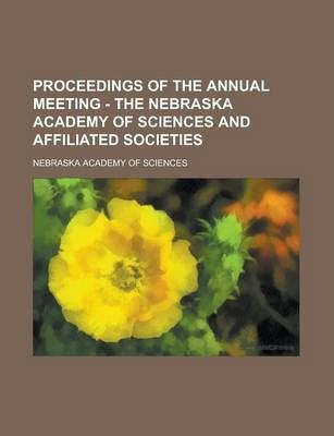 Proceedings of the Annual Meeting - The Nebraska Academy of Sciences and Affiliated Societies