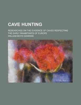 Cave Hunting; Researches on the Evidence of Caves Respecting the Early Inhabitants of Europe