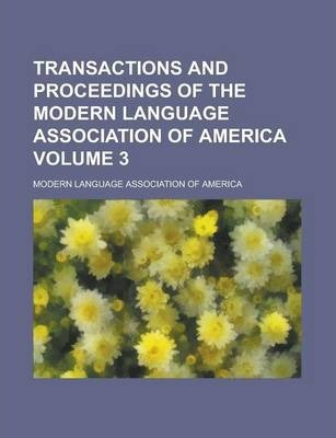 Transactions and Proceedings of the Modern Language Association of America Volume 3