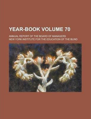 Year-Book; Annual Report of the Board of Managers Volume 70