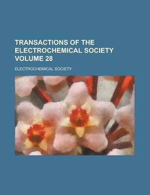 Transactions of the Electrochemical Society Volume 28