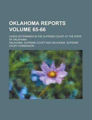 Oklahoma Reports; Cases Determined in the Supreme Court of the State of Oklahoma Volume 65-66