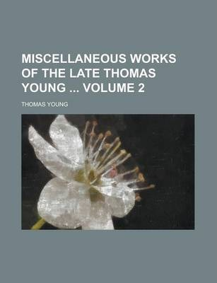 Miscellaneous Works of the Late Thomas Young Volume 2