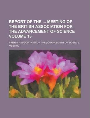 Report of the Meeting of the British Association for the Advancement of Science Volume 13
