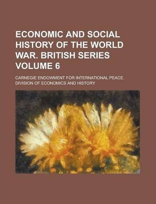 Economic and Social History of the World War. British Series Volume 6