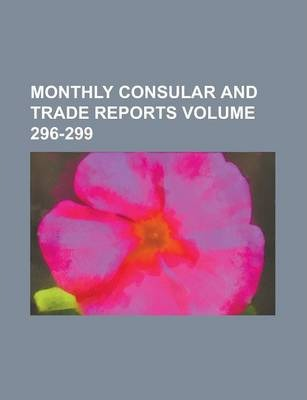 Monthly Consular and Trade Reports Volume 296-299