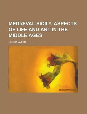 Mediaeval Sicily, Aspects of Life and Art in the Middle Ages