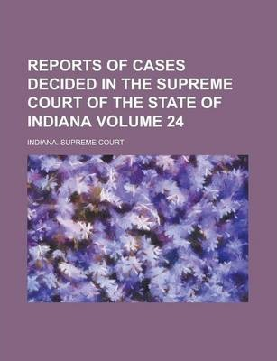Reports of Cases Decided in the Supreme Court of the State of Indiana Volume 24