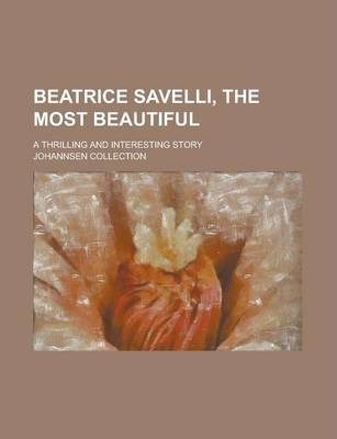 Beatrice Savelli, the Most Beautiful; A Thrilling and Interesting Story