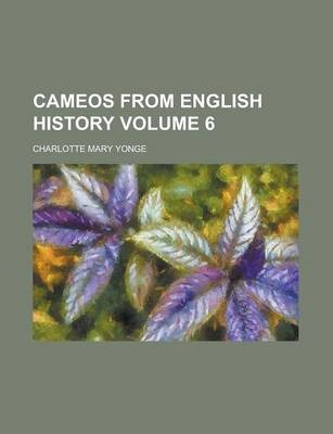 Cameos from English History Volume 6