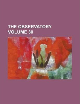 The Observatory Volume 30
