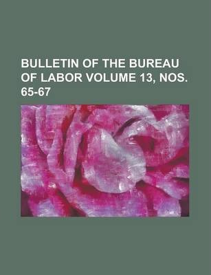 Bulletin of the Bureau of Labor Volume 13, Nos. 65-67