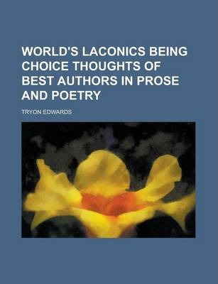 World's Laconics Being Choice Thoughts of Best Authors in Prose and Poetry