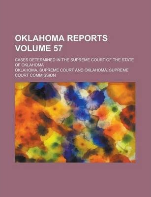 Oklahoma Reports; Cases Determined in the Supreme Court of the State of Oklahoma Volume 57