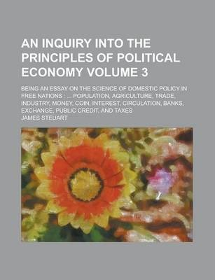 An Inquiry Into the Principles of Political Economy; Being an Essay on the Science of Domestic Policy in Free Nations