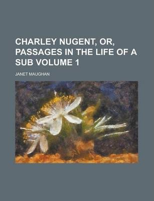 Charley Nugent, Or, Passages in the Life of a Sub Volume 1