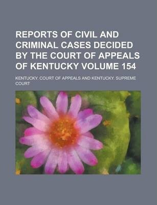 Reports of Civil and Criminal Cases Decided by the Court of Appeals of Kentucky Volume 154